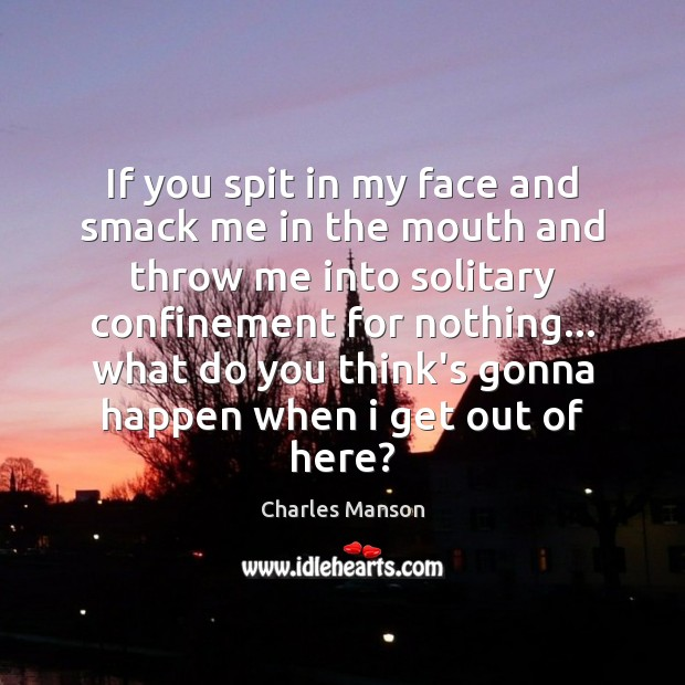 If you spit in my face and smack me in the mouth Charles Manson Picture Quote