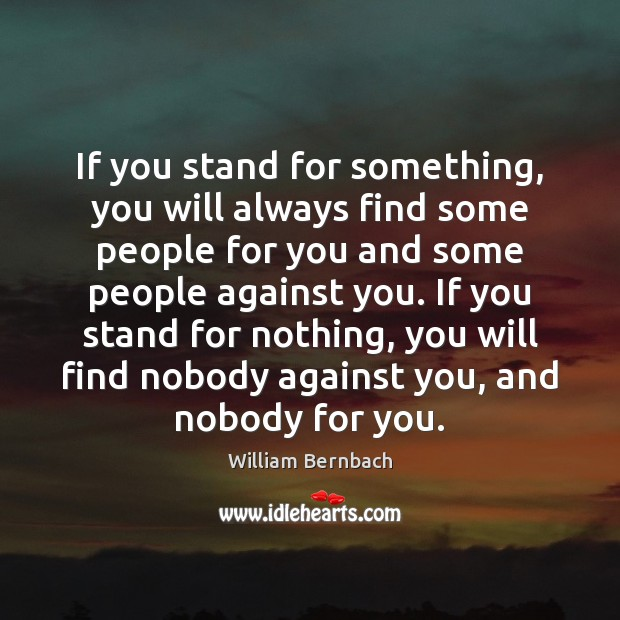 If you stand for something, you will always find some people for William Bernbach Picture Quote