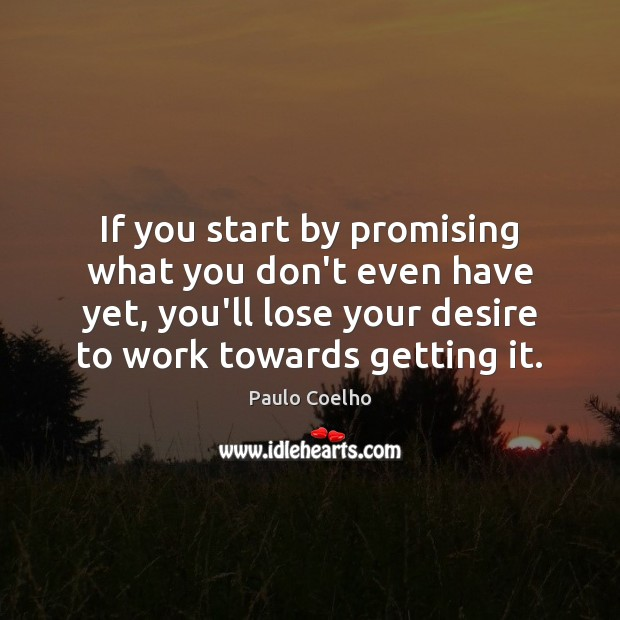 Image, If you start by promising what you don't even have yet, you'll
