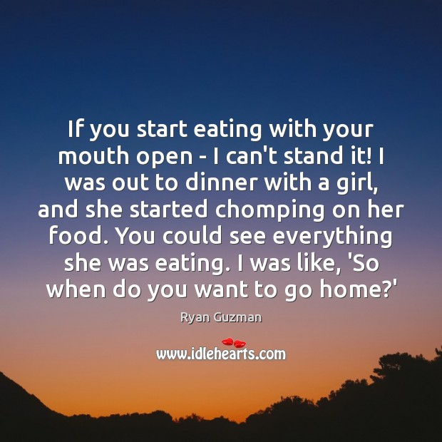 If you start eating with your mouth open – I can't stand Image