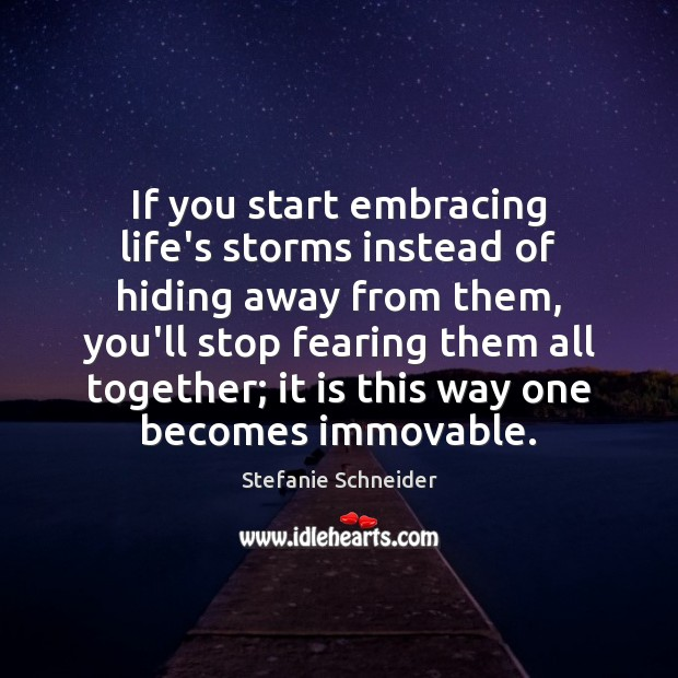 If you start embracing life's storms instead of hiding away from them, Image