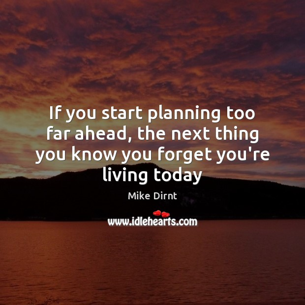 If you start planning too far ahead, the next thing you know Mike Dirnt Picture Quote