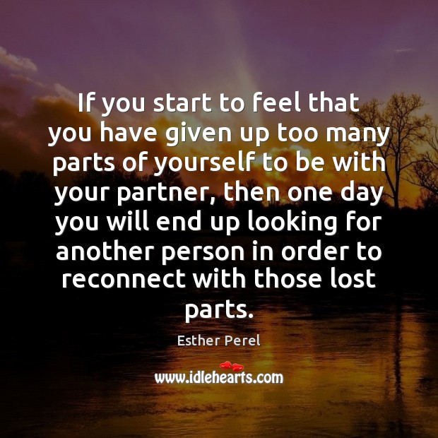 If you start to feel that you have given up too many Esther Perel Picture Quote