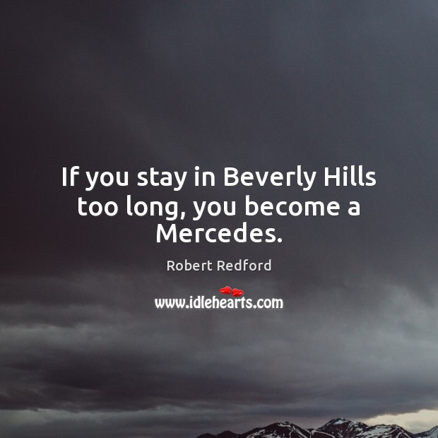 Image, If you stay in Beverly Hills too long, you become a Mercedes.