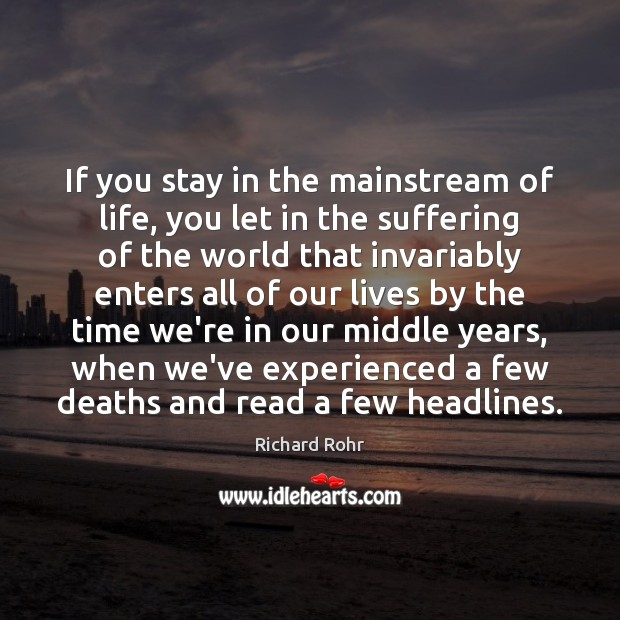 If you stay in the mainstream of life, you let in the Richard Rohr Picture Quote