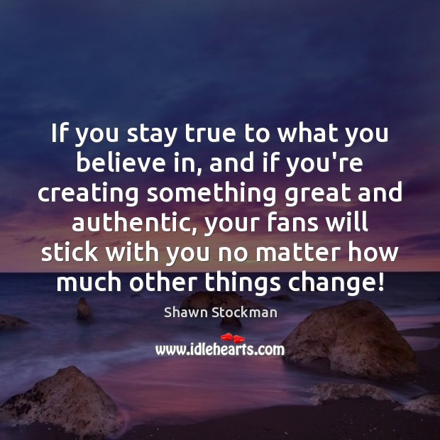 If you stay true to what you believe in, and if you're Image