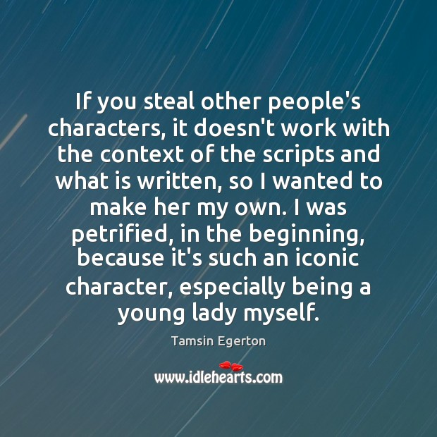 If you steal other people's characters, it doesn't work with the context Tamsin Egerton Picture Quote