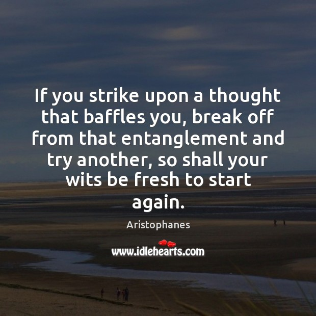 Image, If you strike upon a thought that baffles you, break off from