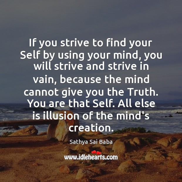 If you strive to find your Self by using your mind, you Sathya Sai Baba Picture Quote
