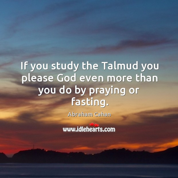 Image, If you study the talmud you please God even more than you do by praying or fasting.