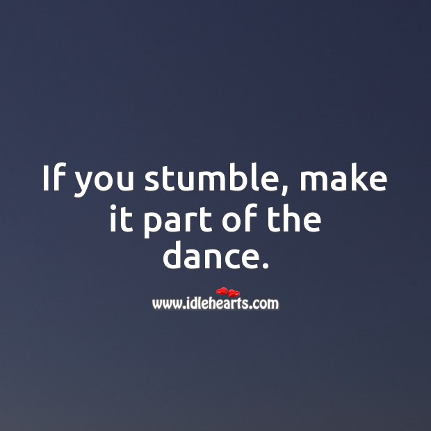 If you stumble, make it part of the dance. Inspirational Quotes Image