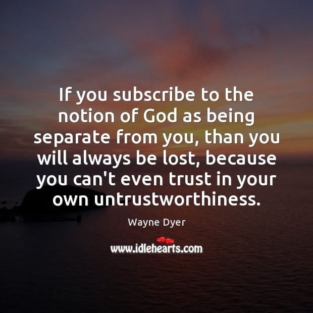 Image, If you subscribe to the notion of God as being separate from