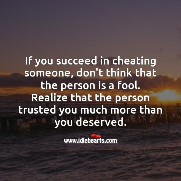 If you succeed in cheating someone, don't think other person is a fool. Realize Quotes Image