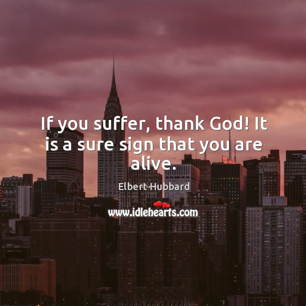 Thank God I M Alive Quotes: Elbert Hubbard Quote: No Matter What You've Done For