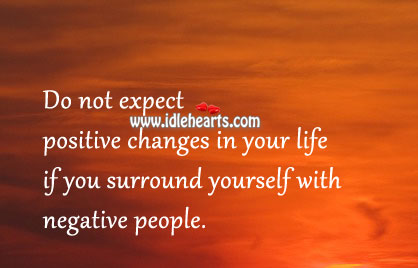 Do Not Expect Positive Changes In Your Life