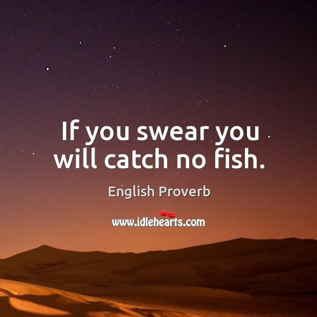 If you swear you will catch no fish. English Proverbs Image