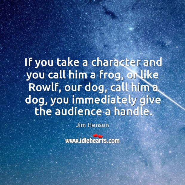 If you take a character and you call him a frog, or Jim Henson Picture Quote