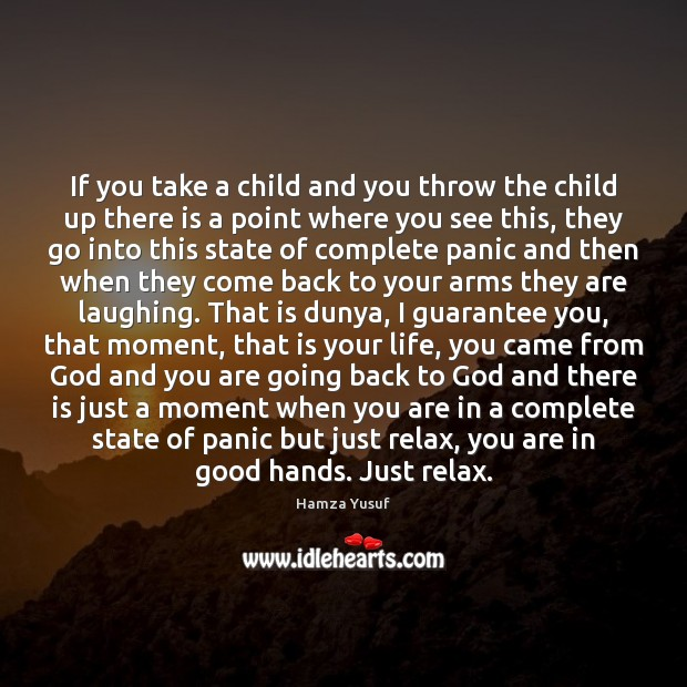 If you take a child and you throw the child up there Hamza Yusuf Picture Quote