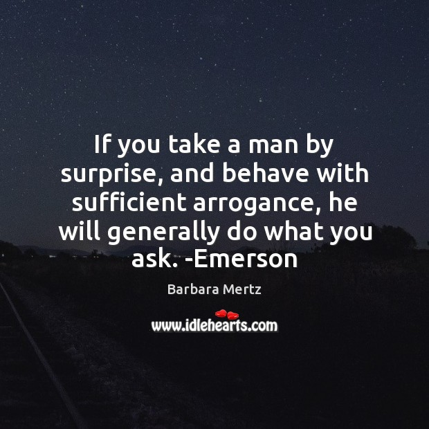 Image, If you take a man by surprise, and behave with sufficient arrogance,
