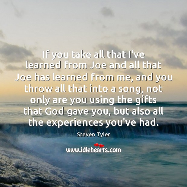 If you take all that I've learned from Joe and all that Steven Tyler Picture Quote