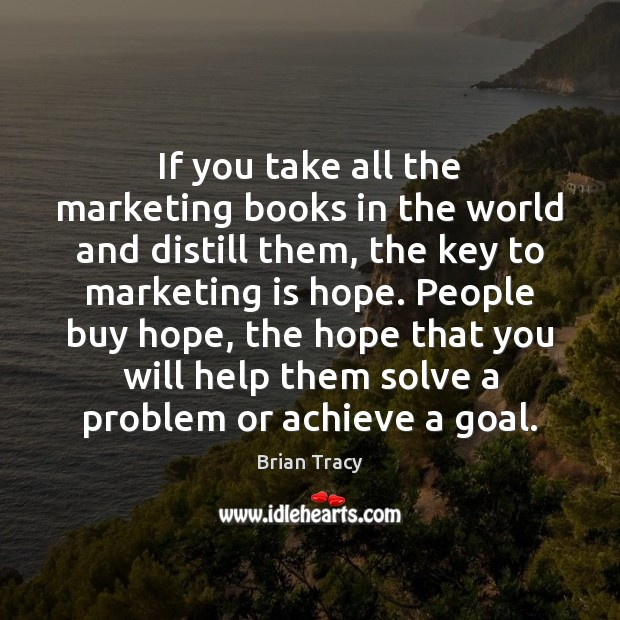 If you take all the marketing books in the world and distill Marketing Quotes Image
