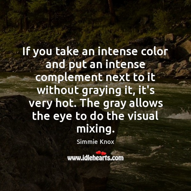 If you take an intense color and put an intense complement next Image