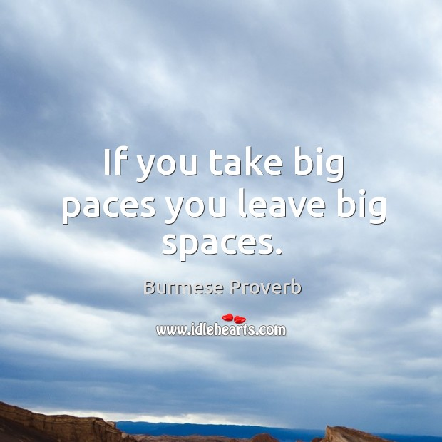 If you take big paces you leave big spaces. Burmese Proverbs Image