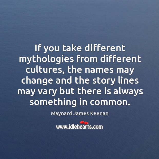 If you take different mythologies from different cultures, the names may change Image