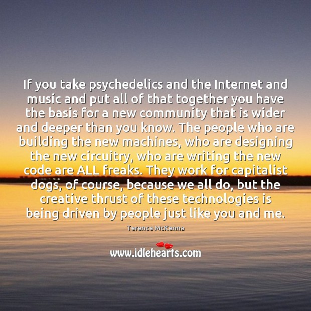 If you take psychedelics and the Internet and music and put all Image