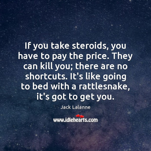 If you take steroids, you have to pay the price. They can Jack Lalanne Picture Quote