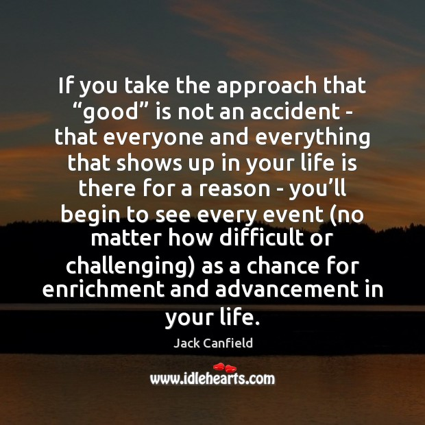 """If you take the approach that """"good"""" is not an accident – Jack Canfield Picture Quote"""