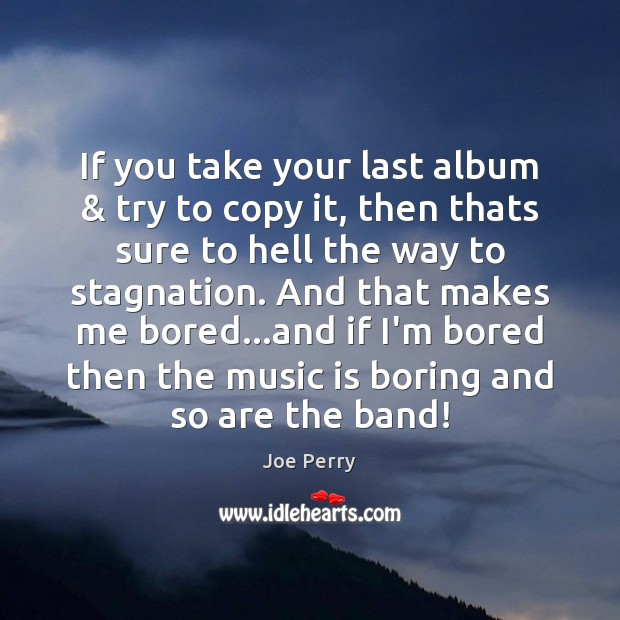 Image, If you take your last album & try to copy it, then thats