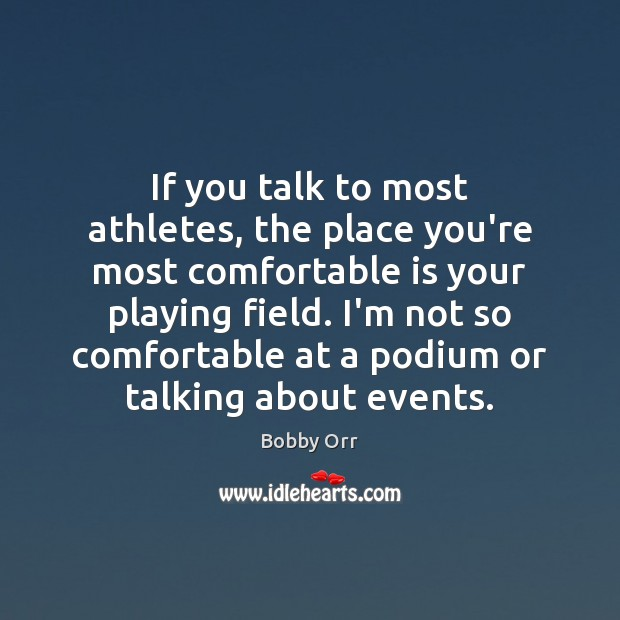 If you talk to most athletes, the place you're most comfortable is Image