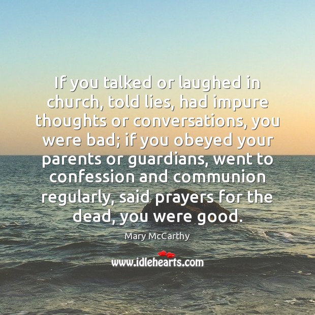 If you talked or laughed in church, told lies, had impure thoughts Mary McCarthy Picture Quote