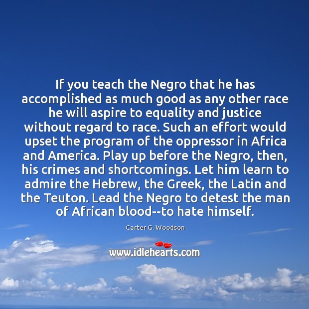 If you teach the Negro that he has accomplished as much good Image