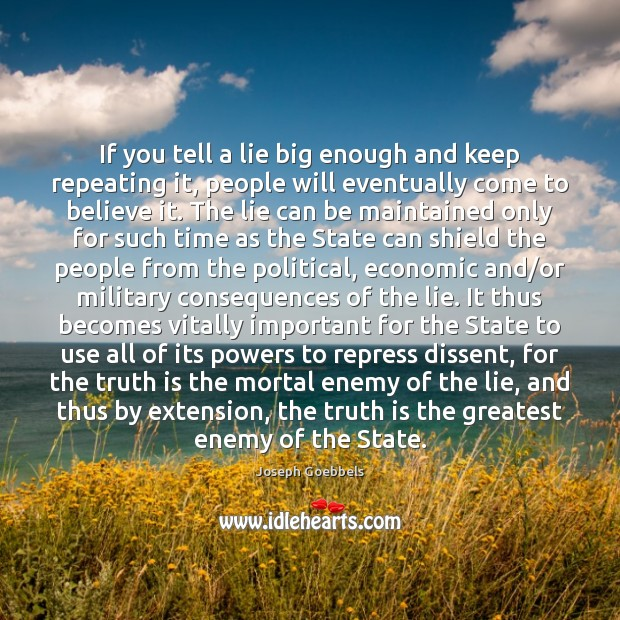 If you tell a lie big enough and keep repeating it, people Joseph Goebbels Picture Quote