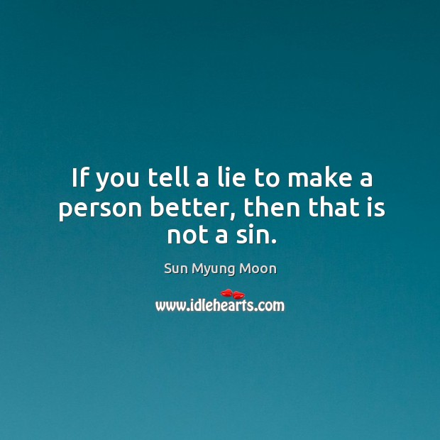 If you tell a lie to make a person better, then that is not a sin. Image