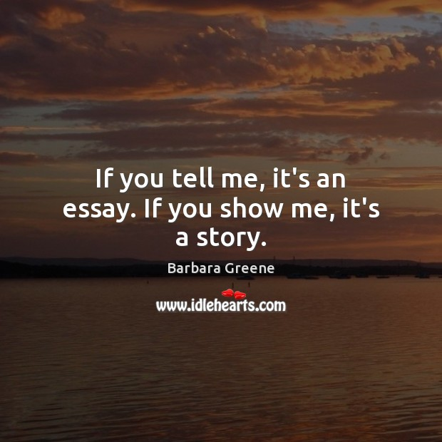 Image, If you tell me, it's an essay. If you show me, it's a story.