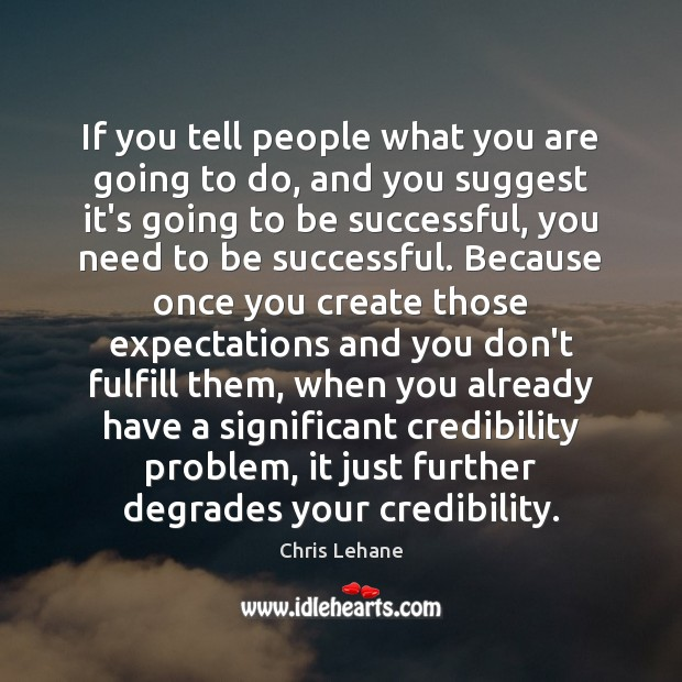 If you tell people what you are going to do, and you Image