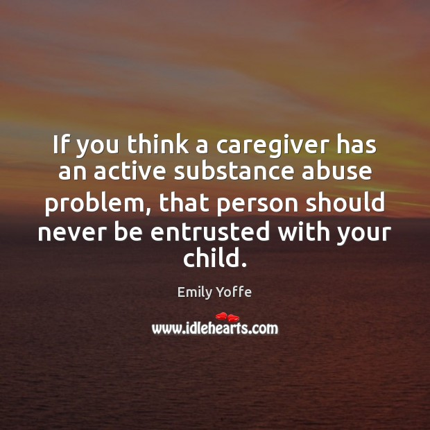 If you think a caregiver has an active substance abuse problem, that Image