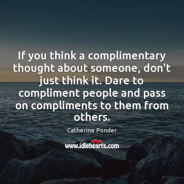 If you think a complimentary thought about someone, don't just think it. Image