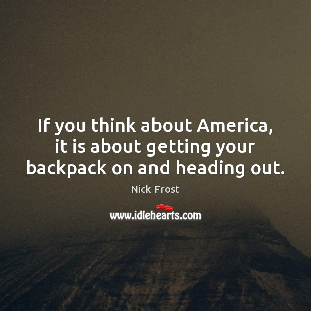 Image, If you think about America, it is about getting your backpack on and heading out.