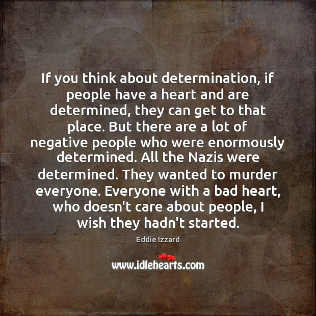 If you think about determination, if people have a heart and are Eddie Izzard Picture Quote