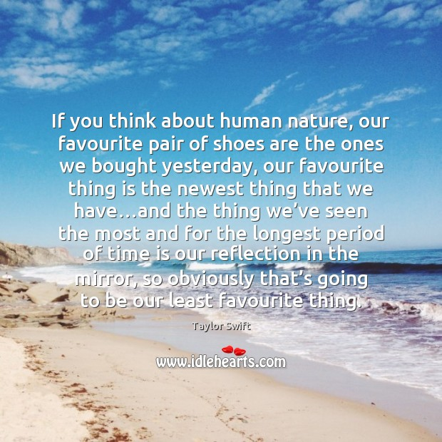 If you think about human nature, our favourite pair of shoes are Image
