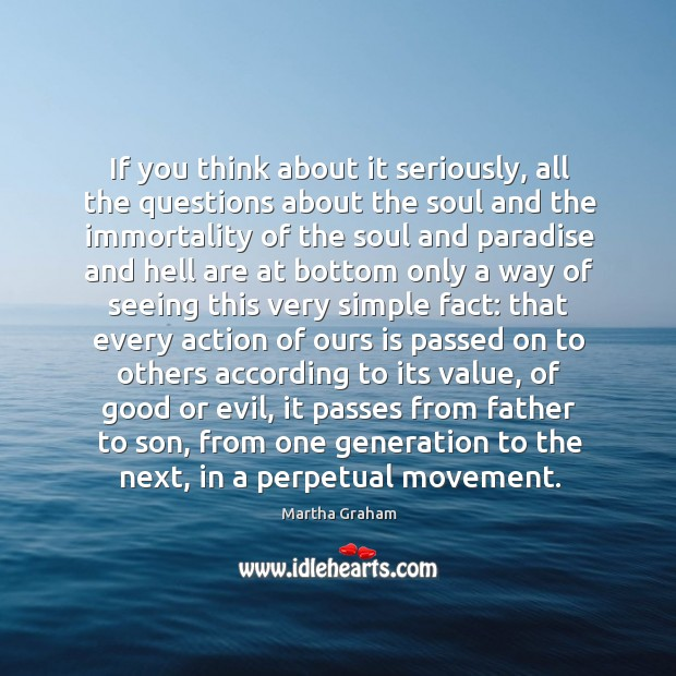 If you think about it seriously, all the questions about the soul and the immortality of the Image