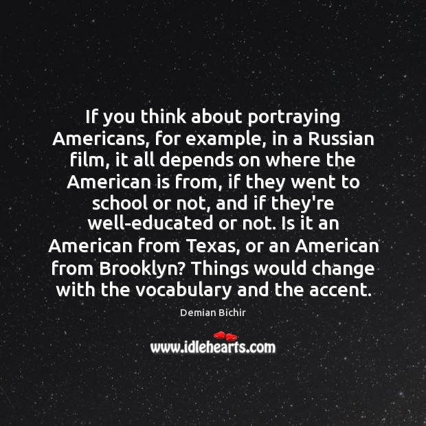 If you think about portraying Americans, for example, in a Russian film, Demian Bichir Picture Quote