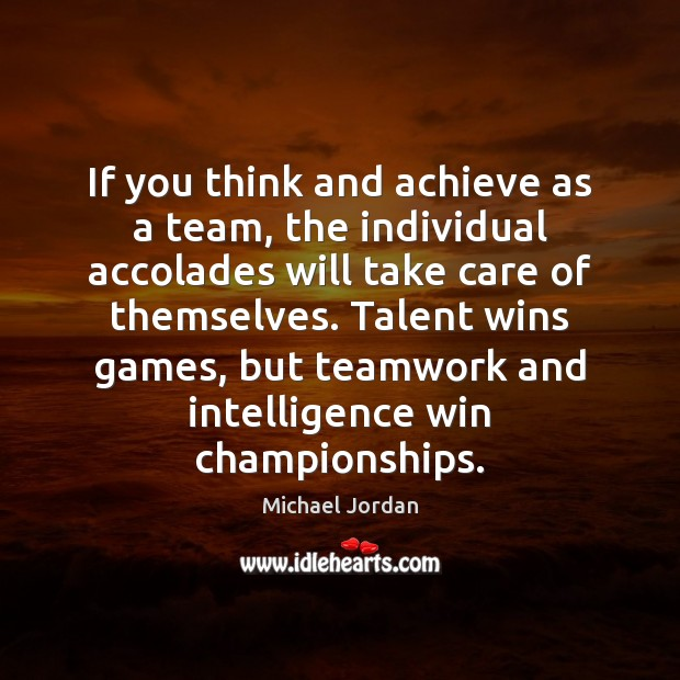 If you think and achieve as a team, the individual accolades will Teamwork Quotes Image