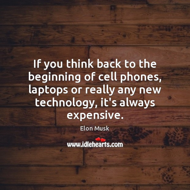 If you think back to the beginning of cell phones, laptops or Elon Musk Picture Quote