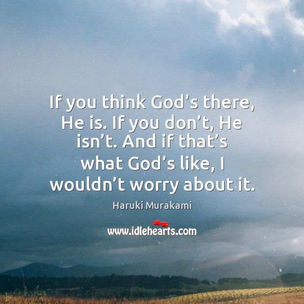If you think God's there, He is. If you don't, Image