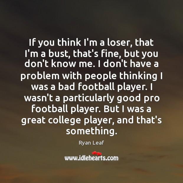 If you think I'm a loser, that I'm a bust, that's fine, Image